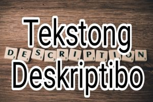 Ang Tekstong Deskriptibo o Deskriptiv